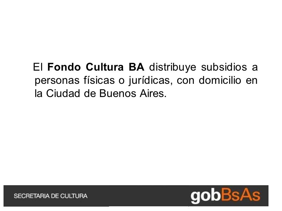 El Fondo Cultura BA distribuye subsidios a personas físicas o jurídicas, con domicilio en la Ciudad de Buenos Aires.