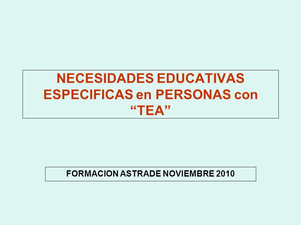 NECESIDADES EDUCATIVAS ESPECIFICAS en PERSONAS con TEA FORMACION ASTRADE NOVIEMBRE 2010