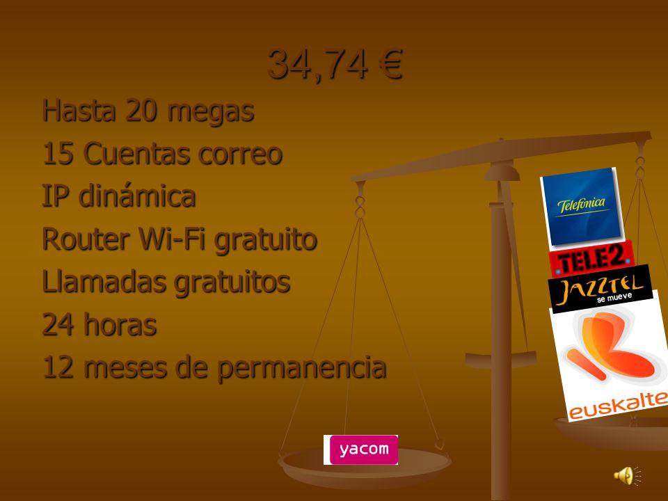 34,74 34,74 Hasta 20 megas 15 Cuentas correo IP dinámica Router Wi-Fi gratuito Llamadas gratuitos 24 horas 12 meses de permanencia