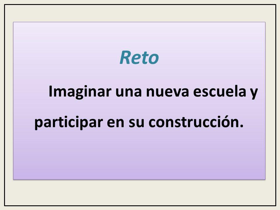 Reto Imaginar una nueva escuela y participar en su construcción.