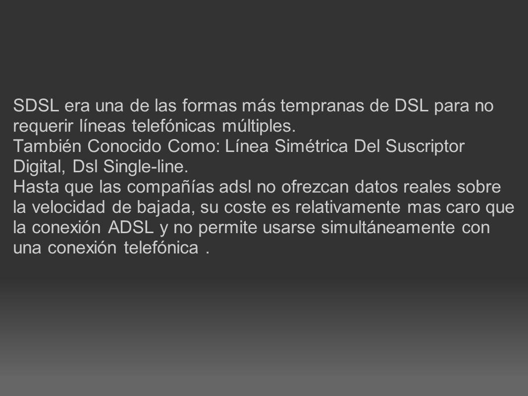 SDSL era una de las formas más tempranas de DSL para no requerir líneas telefónicas múltiples. También Conocido Como: Línea Simétrica Del Suscriptor D
