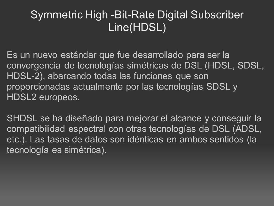 Symmetric High -Bit-Rate Digital Subscriber Line(HDSL) Es un nuevo estándar que fue desarrollado para ser la convergencia de tecnologías simétricas de