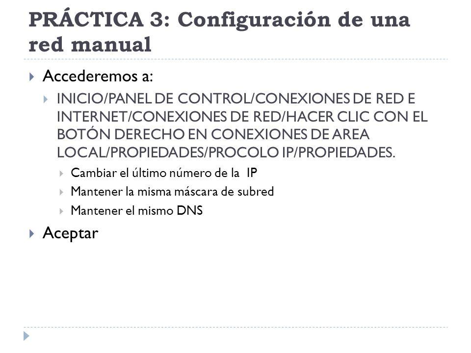 PRÁCTICA 3: Configuración de una red manual Accederemos a: INICIO/PANEL DE CONTROL/CONEXIONES DE RED E INTERNET/CONEXIONES DE RED/HACER CLIC CON EL BO