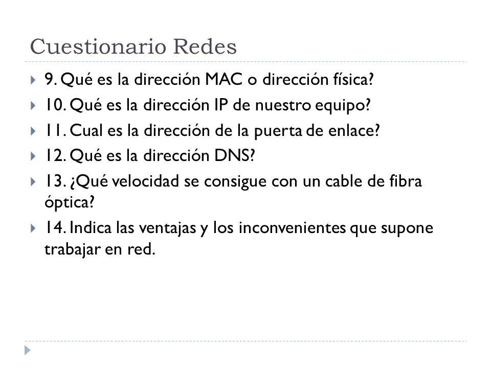 Cuestionario Redes 9. Qué es la dirección MAC o dirección física? 10. Qué es la dirección IP de nuestro equipo? 11. Cual es la dirección de la puerta