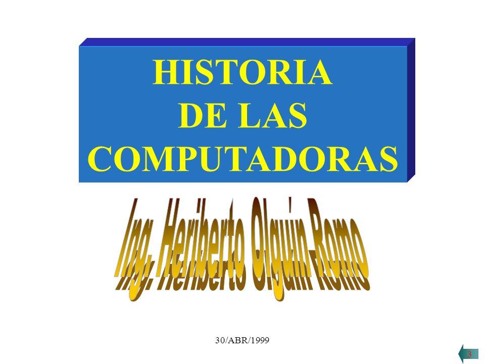 30/ABR/1999 Historia de las computadoras 33 Heriberto Olguín
