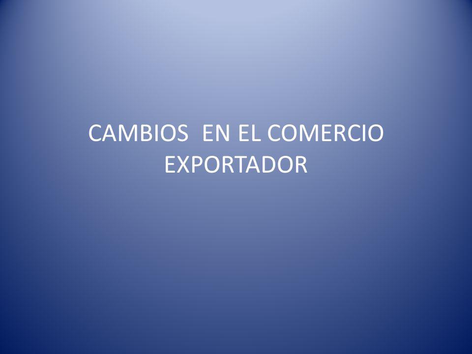 CAMBIOS EN EL COMERCIO EXPORTADOR