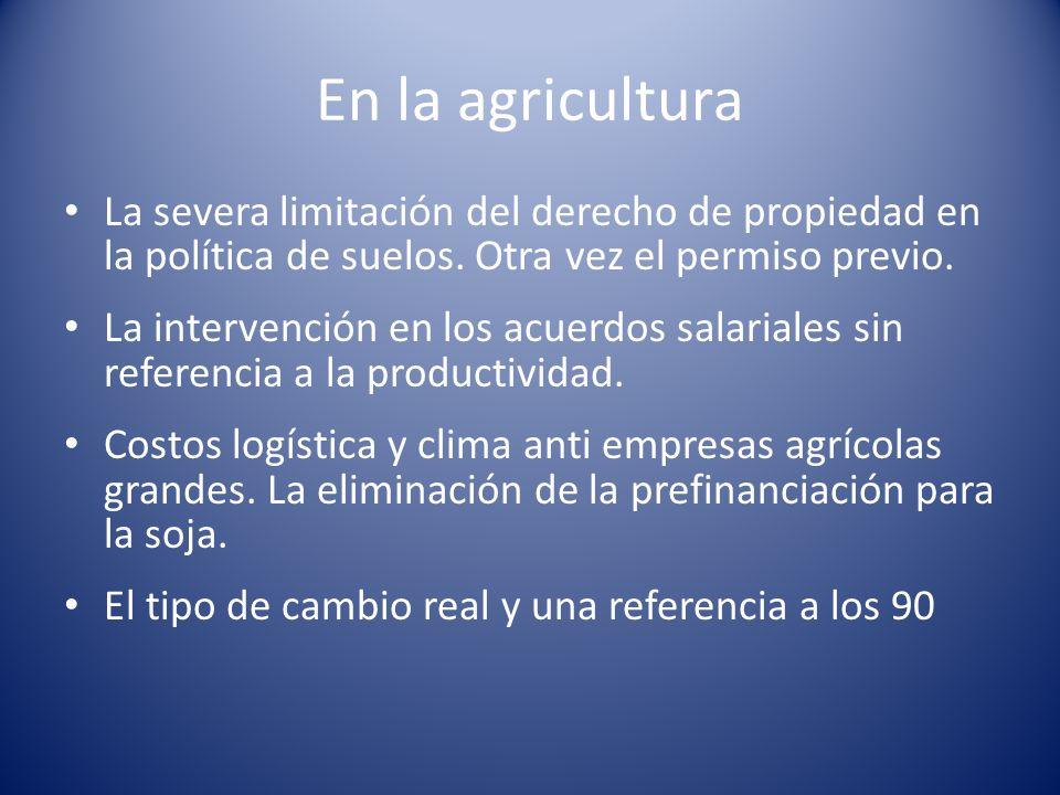 En la agricultura La severa limitación del derecho de propiedad en la política de suelos.