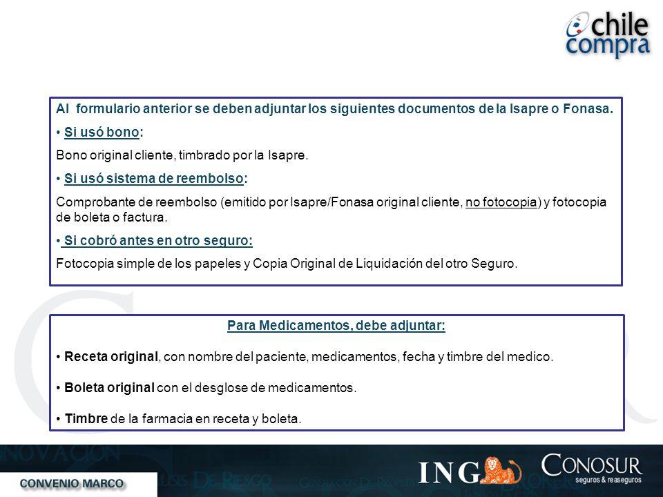 Al formulario anterior se deben adjuntar los siguientes documentos de la Isapre o Fonasa. Si usó bono: Bono original cliente, timbrado por la Isapre.
