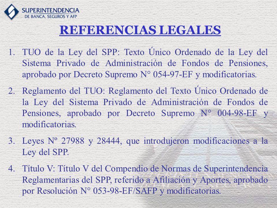 REFERENCIAS LEGALES 1.TUO de la Ley del SPP: Texto Único Ordenado de la Ley del Sistema Privado de Administración de Fondos de Pensiones, aprobado por Decreto Supremo N° 054-97-EF y modificatorias.