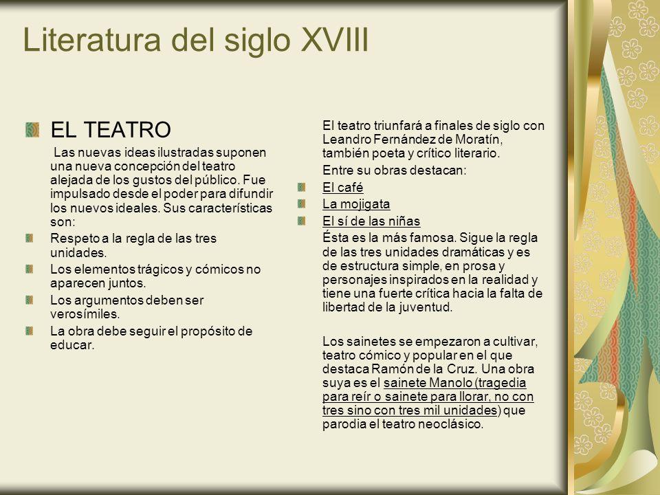 Literatura del siglo XVIII EL ENSAYO Éste género fue el más cultivado ya que difundía mejor las ideas, y también contribuyó a su desarrollo la aparición de la prensa.