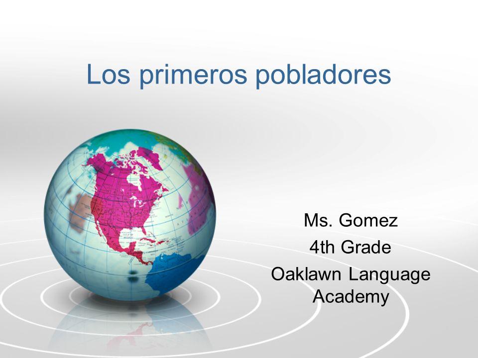 Los primeros pobladores Ms. Gomez 4th Grade Oaklawn Language Academy