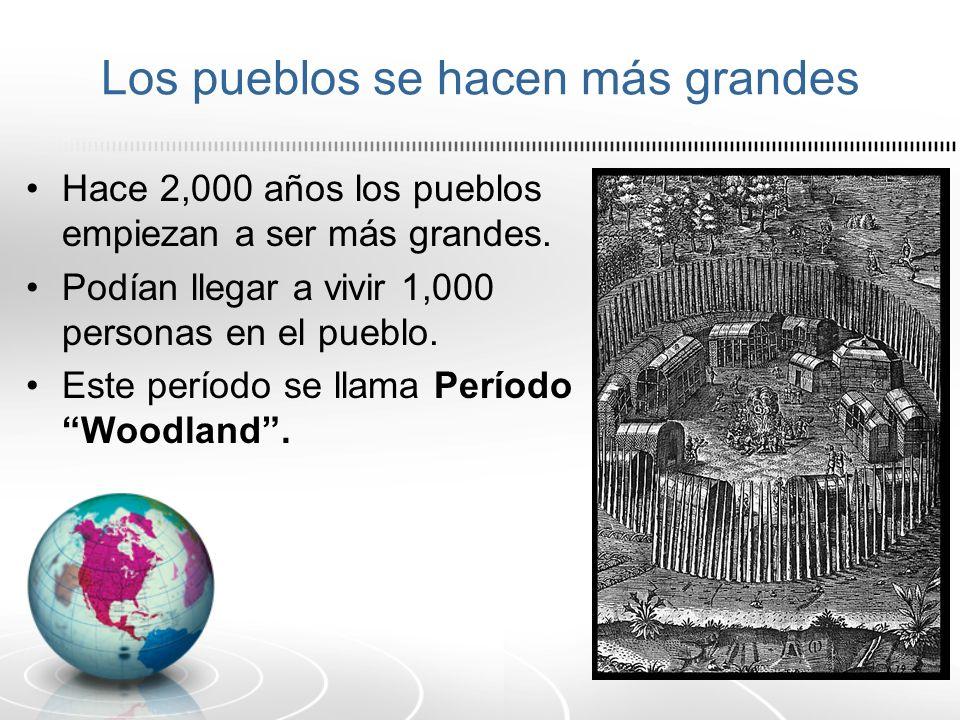 Los pueblos se hacen más grandes Hace 2,000 años los pueblos empiezan a ser más grandes. Podían llegar a vivir 1,000 personas en el pueblo. Este perío