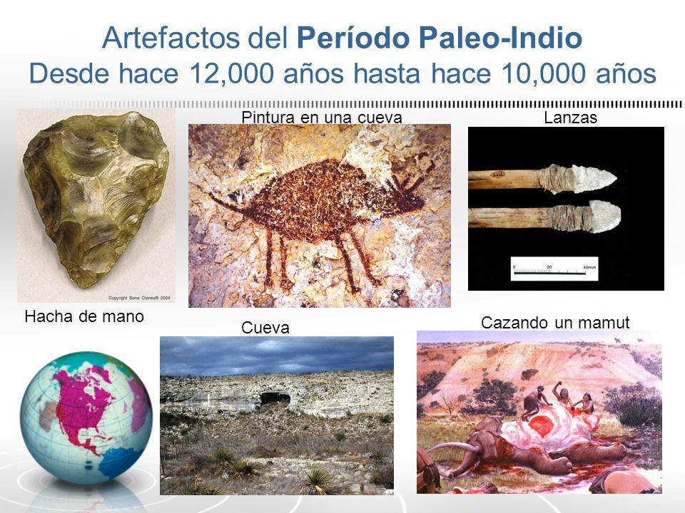 Artefactos del Período Paleo-Indio Desde hace 12,000 años hasta hace 10,000 años Hacha de mano Pintura en una cuevaLanzas Cazando un mamut Cueva