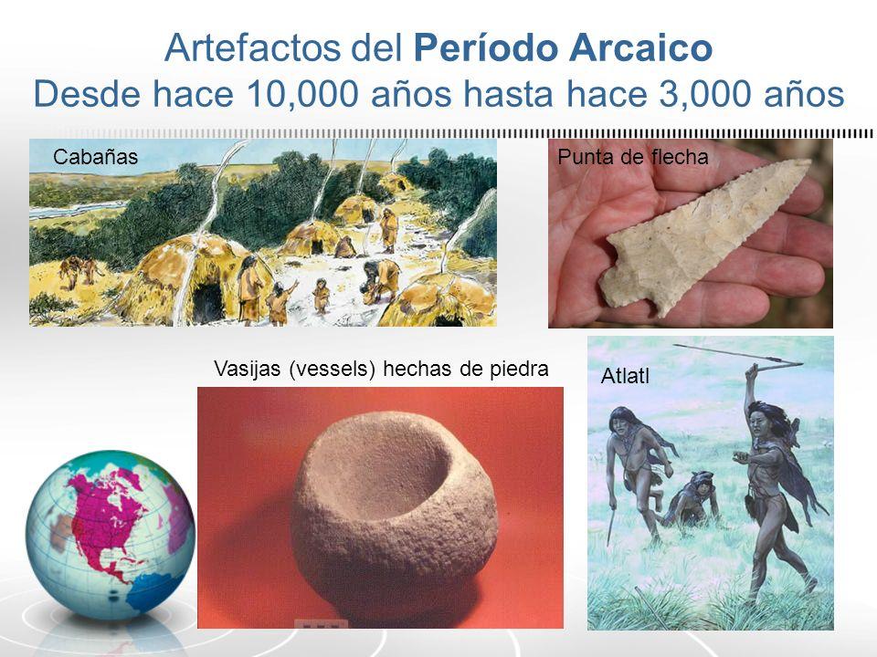 Artefactos del Período Arcaico Desde hace 10,000 años hasta hace 3,000 años CabañasPunta de flecha Atlatl Vasijas (vessels) hechas de piedra