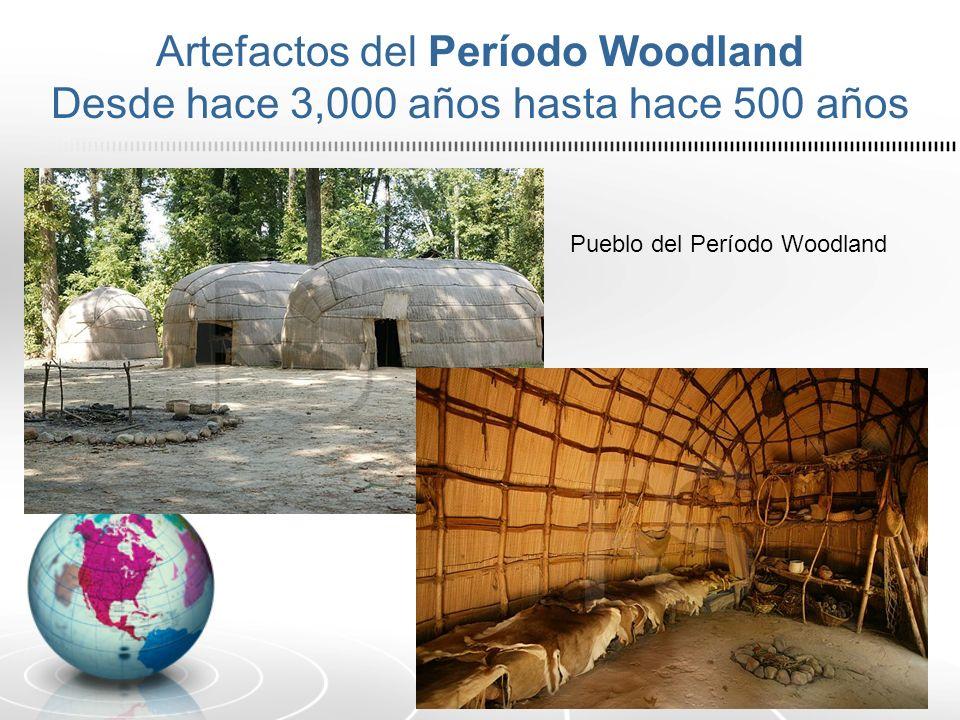 Artefactos del Período Woodland Desde hace 3,000 años hasta hace 500 años Pueblo del Período Woodland