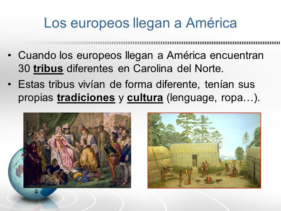 Los europeos llegan a América Cuando los europeos llegan a América encuentran 30 tribus diferentes en Carolina del Norte. Estas tribus vivían de forma