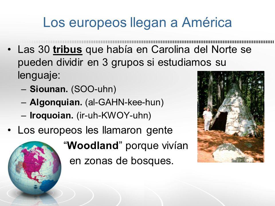 Los europeos llegan a América Las 30 tribus que había en Carolina del Norte se pueden dividir en 3 grupos si estudiamos su lenguaje: –Siounan. (SOO-uh