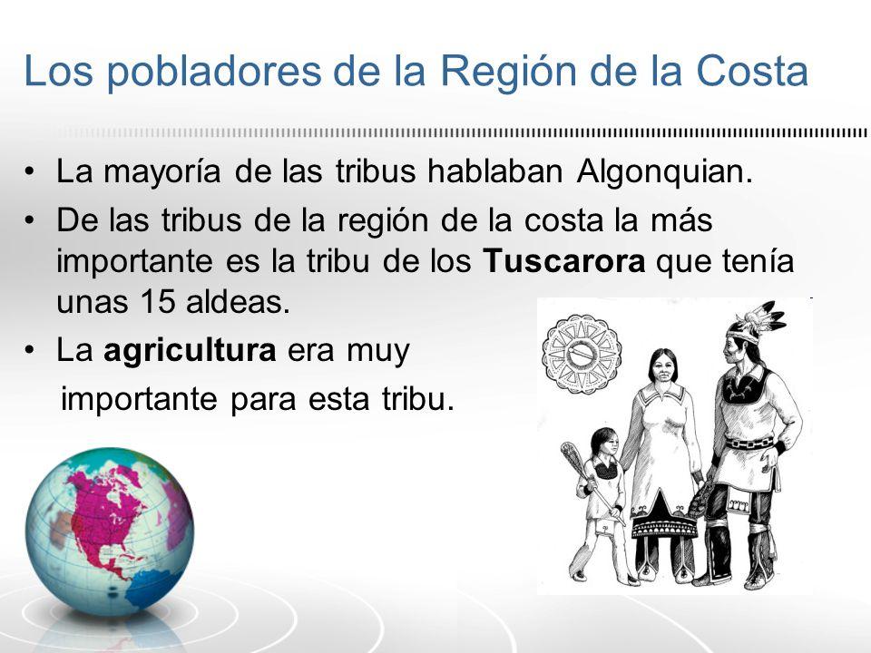 Los pobladores de la Región de la Costa La mayoría de las tribus hablaban Algonquian. De las tribus de la región de la costa la más importante es la t