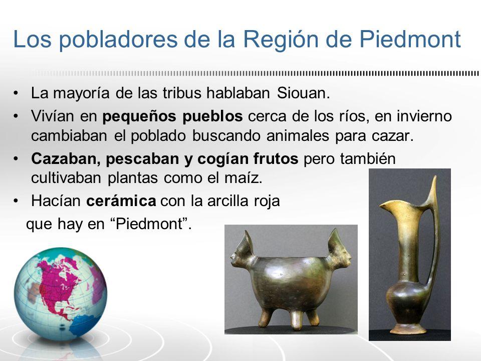 Los pobladores de la Región de Piedmont La mayoría de las tribus hablaban Siouan. Vivían en pequeños pueblos cerca de los ríos, en invierno cambiaban