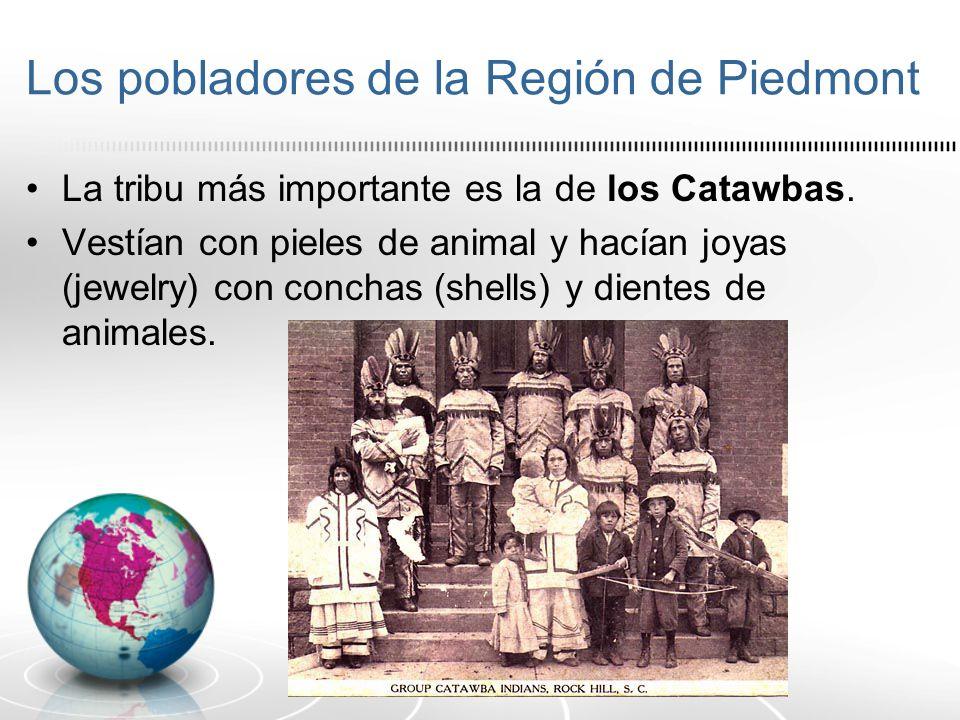 Los pobladores de la Región de Piedmont La tribu más importante es la de los Catawbas. Vestían con pieles de animal y hacían joyas (jewelry) con conch