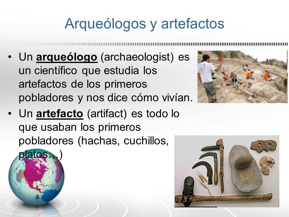 Arqueólogos y artefactos Un arqueólogo (archaeologist) es un científico que estudia los artefactos de los primeros pobladores y nos dice cómo vivían.
