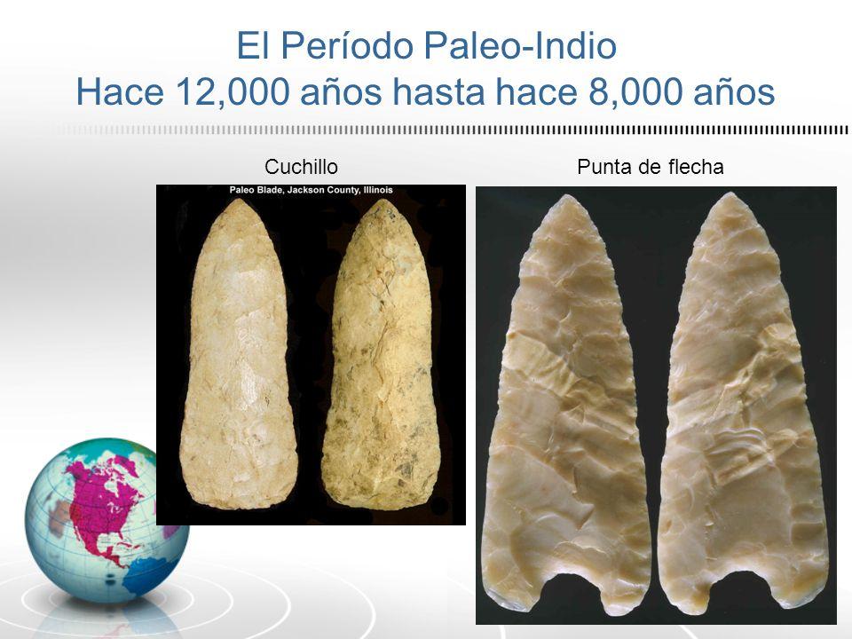 El Período Paleo-Indio Hace 12,000 años hasta hace 8,000 años Punta de flechaCuchillo