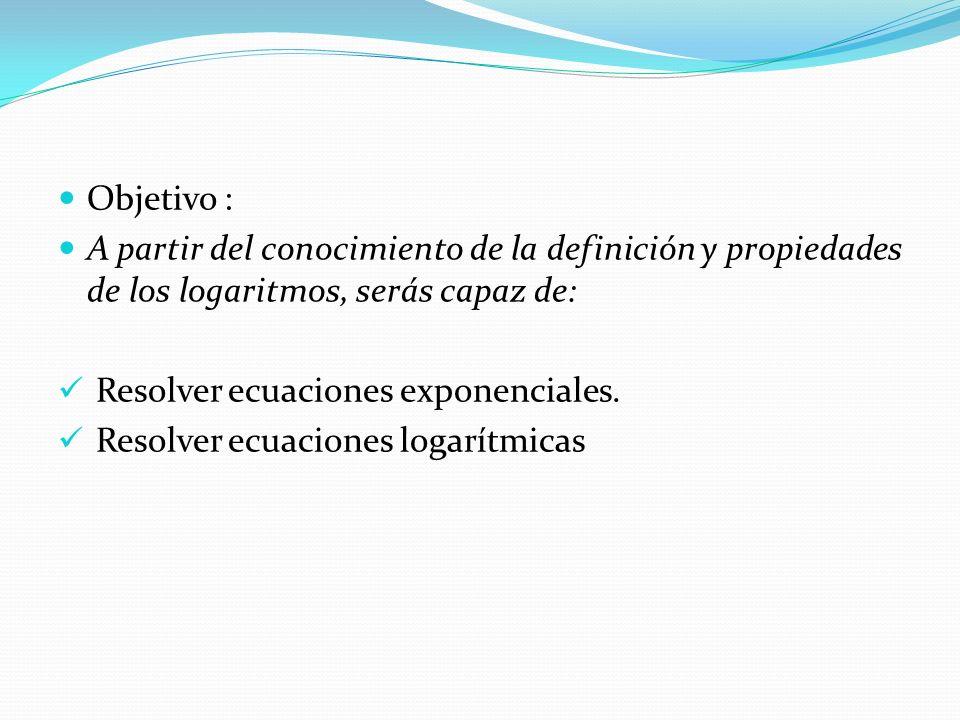 E CUACIONES E XPONENCIALES A una ecuación en la que la incógnita aparece en un exponente se la llama ecuación exponencial.