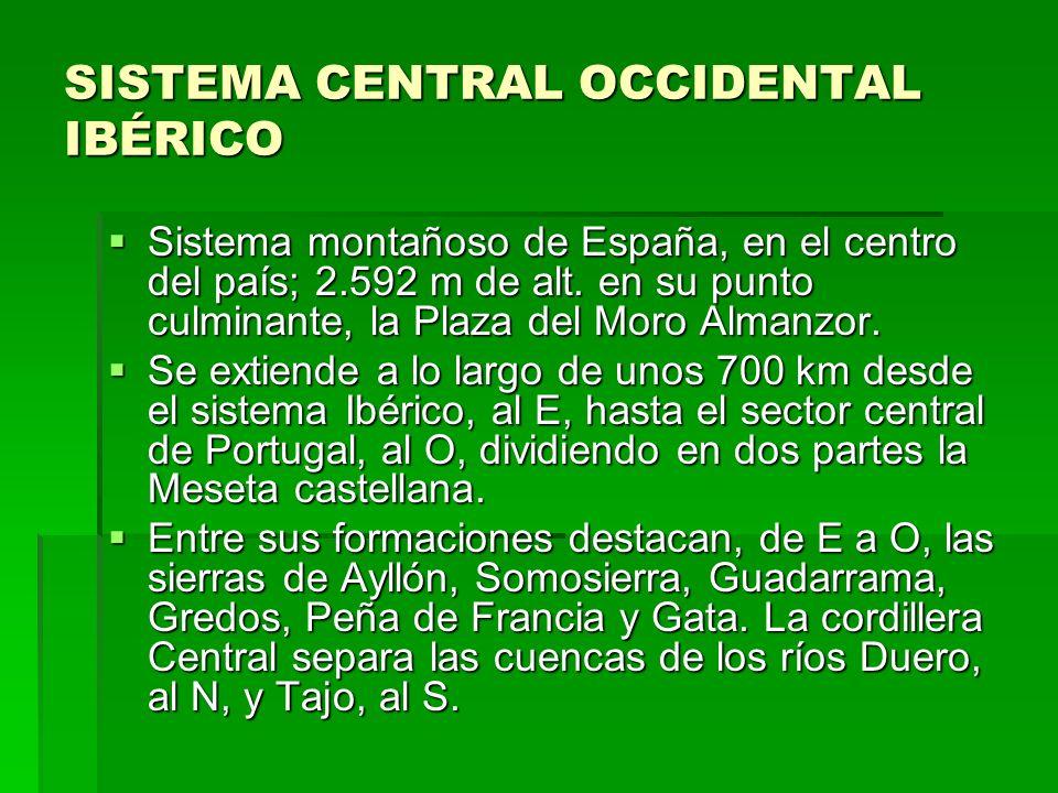 SISTEMA CENTRAL OCCIDENTAL IBÉRICO Sistema montañoso de España, en el centro del país; 2.592 m de alt. en su punto culminante, la Plaza del Moro Alman