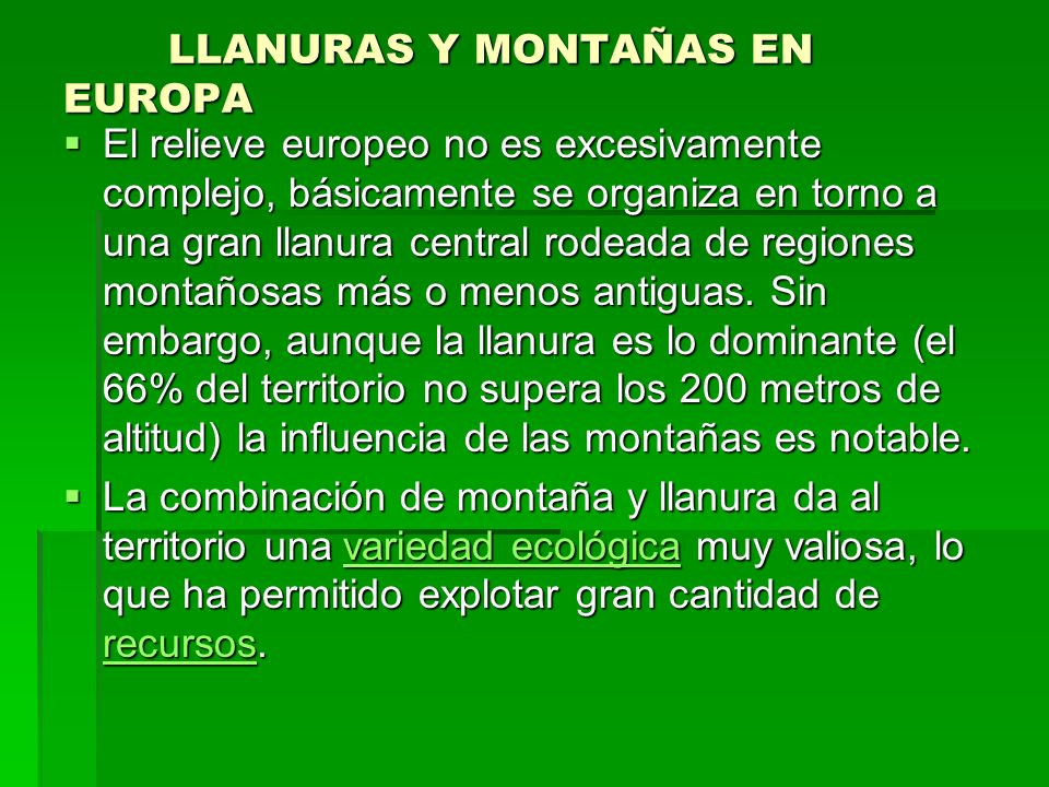 LLANURAS Y MONTAÑAS EN EUROPA El relieve europeo no es excesivamente complejo, básicamente se organiza en torno a una gran llanura central rodeada de