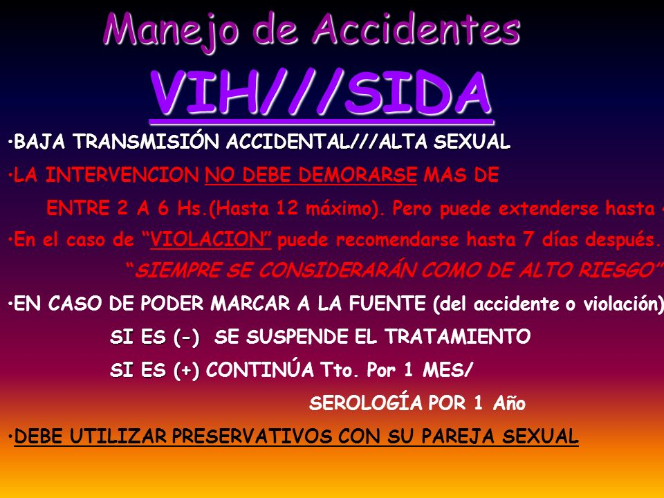 Manejo de Accidentes VIH///SIDA BAJA TRANSMISIÓN ACCIDENTAL///ALTA SEXUALBAJA TRANSMISIÓN ACCIDENTAL///ALTA SEXUAL LA INTERVENCION NO DEBE DEMORARSE M