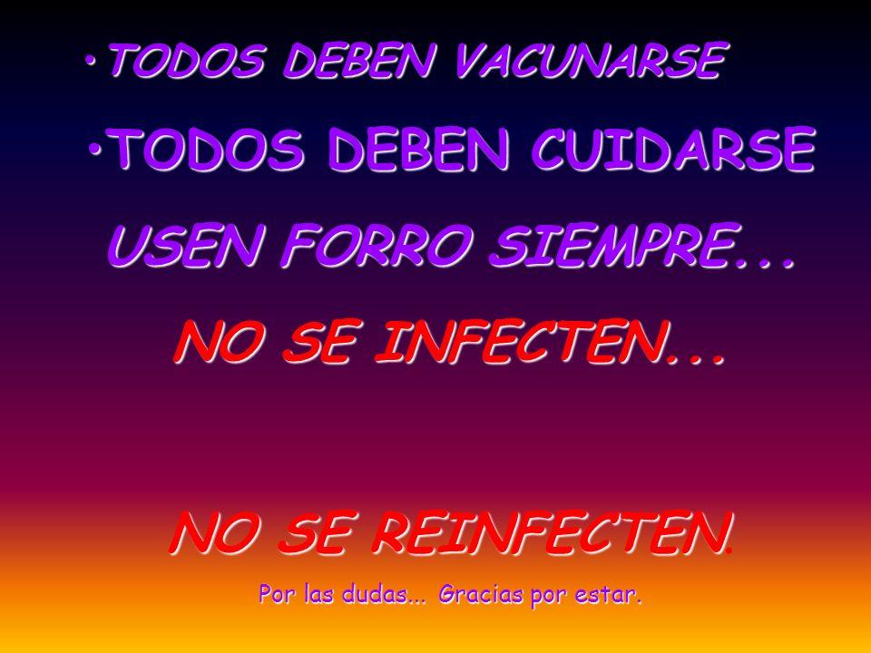 TODOS DEBEN VACUNARSETODOS DEBEN VACUNARSE TODOS DEBEN CUIDARSETODOS DEBEN CUIDARSE USEN FORRO SIEMPRE... NO SE INFECTEN... NO SE REINFECTEN NO SE REI