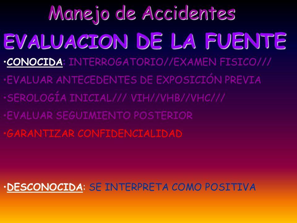 Manejo de Accidentes EVALUACION DE LA FUENTE CONOCIDA: INTERROGATORIO//EXAMEN FISICO/// EVALUAR ANTECEDENTES DE EXPOSICIÓN PREVIA SEROLOGÍA INICIAL///