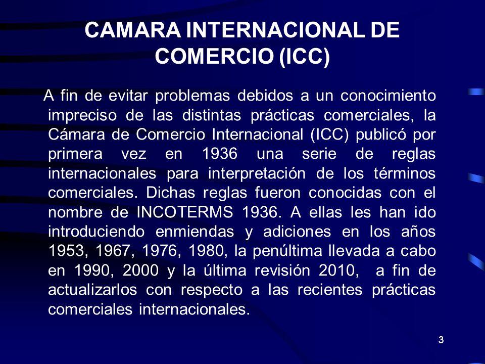 3 CAMARA INTERNACIONAL DE COMERCIO (ICC) A fin de evitar problemas debidos a un conocimiento impreciso de las distintas prácticas comerciales, la Cáma