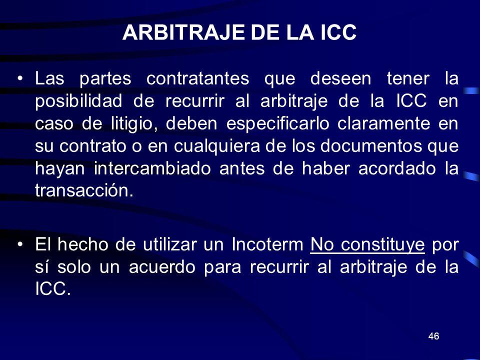46 Las partes contratantes que deseen tener la posibilidad de recurrir al arbitraje de la ICC en caso de litigio, deben especificarlo claramente en su
