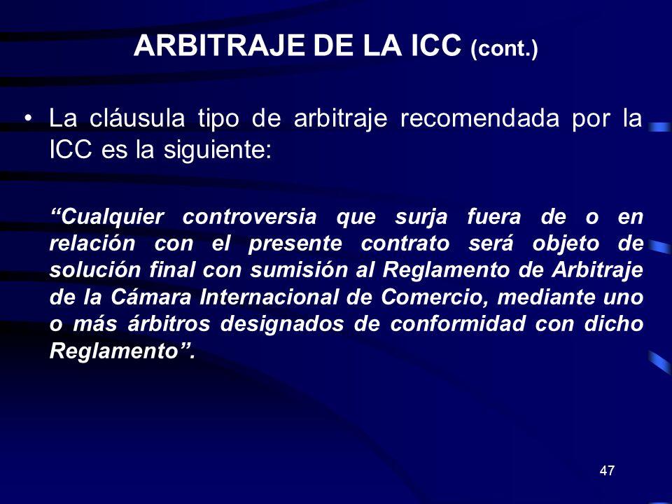 47 La cláusula tipo de arbitraje recomendada por la ICC es la siguiente: Cualquier controversia que surja fuera de o en relación con el presente contr