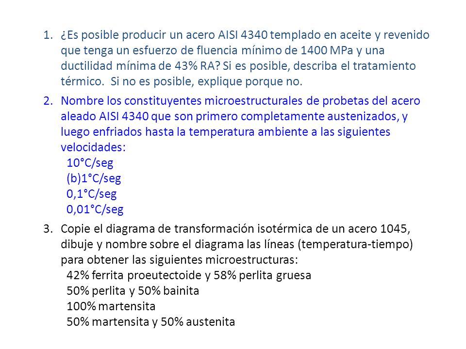 1.¿Es posible producir un acero AISI 4340 templado en aceite y revenido que tenga un esfuerzo de fluencia mínimo de 1400 MPa y una ductilidad mínima de 43% RA.