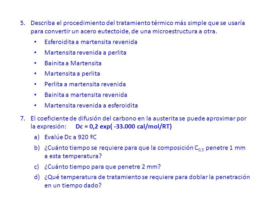 5.Describa el procedimiento del tratamiento térmico más simple que se usaría para convertir un acero eutectoide, de una microestructura a otra.