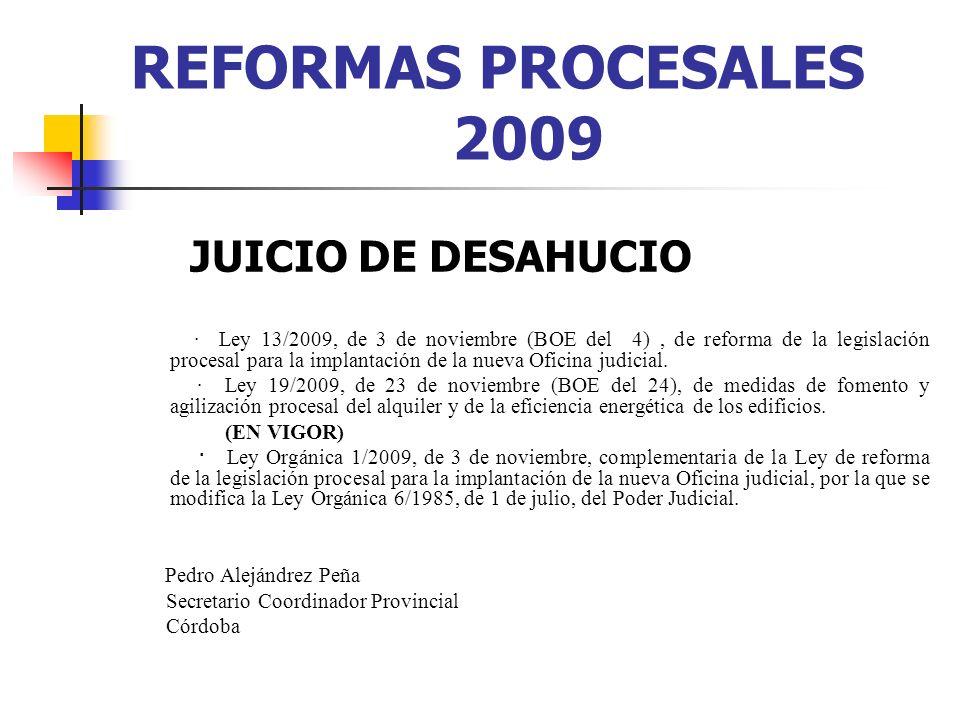 REFORMAS PROCESALES 2009 JUICIO DE DESAHUCIO · Ley 13/2009, de 3 de noviembre (BOE del 4), de reforma de la legislación procesal para la implantación