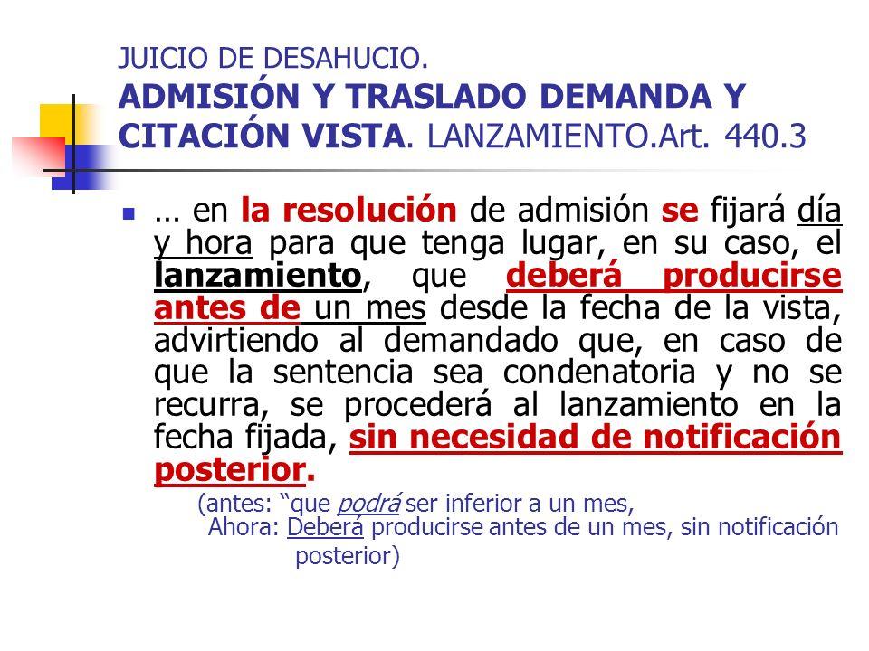 JUICIO DE DESAHUCIO. ADMISIÓN Y TRASLADO DEMANDA Y CITACIÓN VISTA. LANZAMIENTO.Art. 440.3 … en la resolución de admisión se fijará día y hora para que