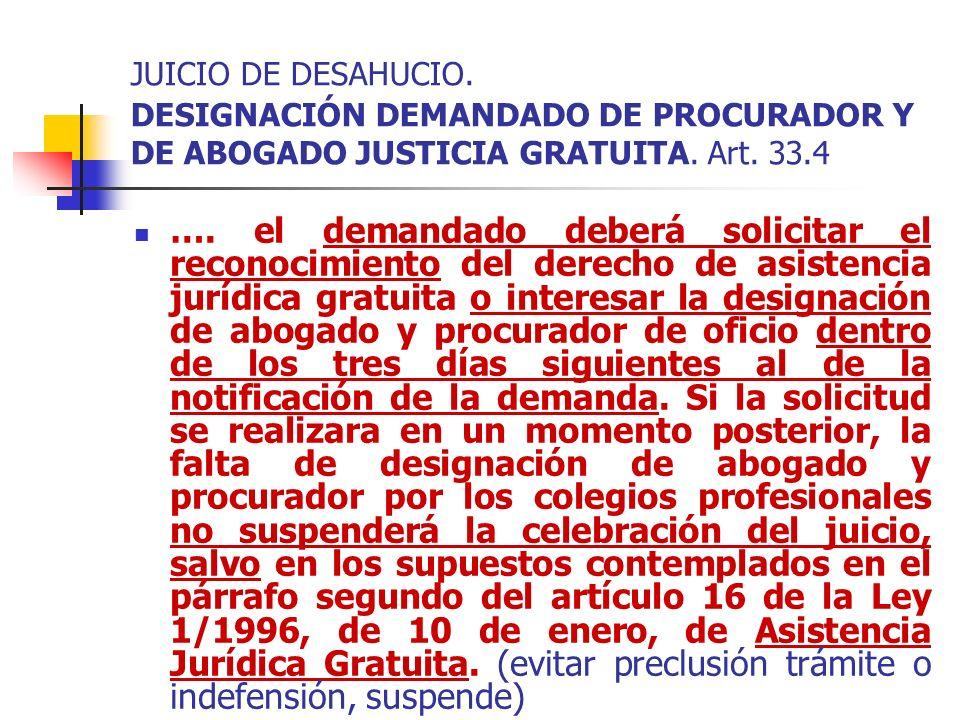 JUICIO DE DESAHUCIO. DESIGNACIÓN DEMANDADO DE PROCURADOR Y DE ABOGADO JUSTICIA GRATUITA. Art. 33.4 …. el demandado deberá solicitar el reconocimiento