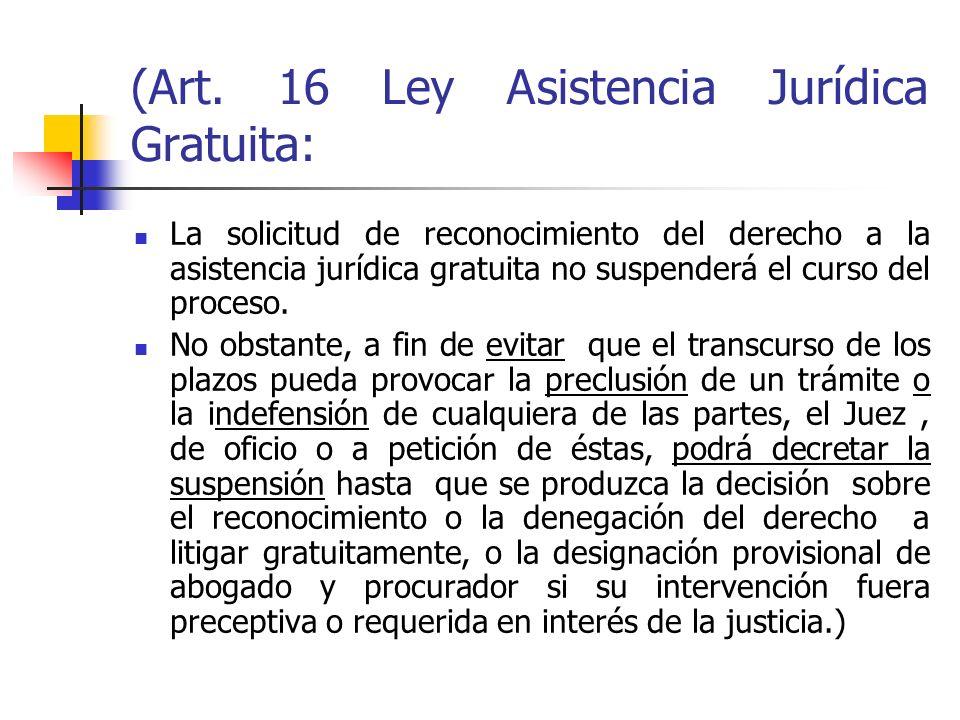 (Art. 16 Ley Asistencia Jurídica Gratuita: La solicitud de reconocimiento del derecho a la asistencia jurídica gratuita no suspenderá el curso del pro