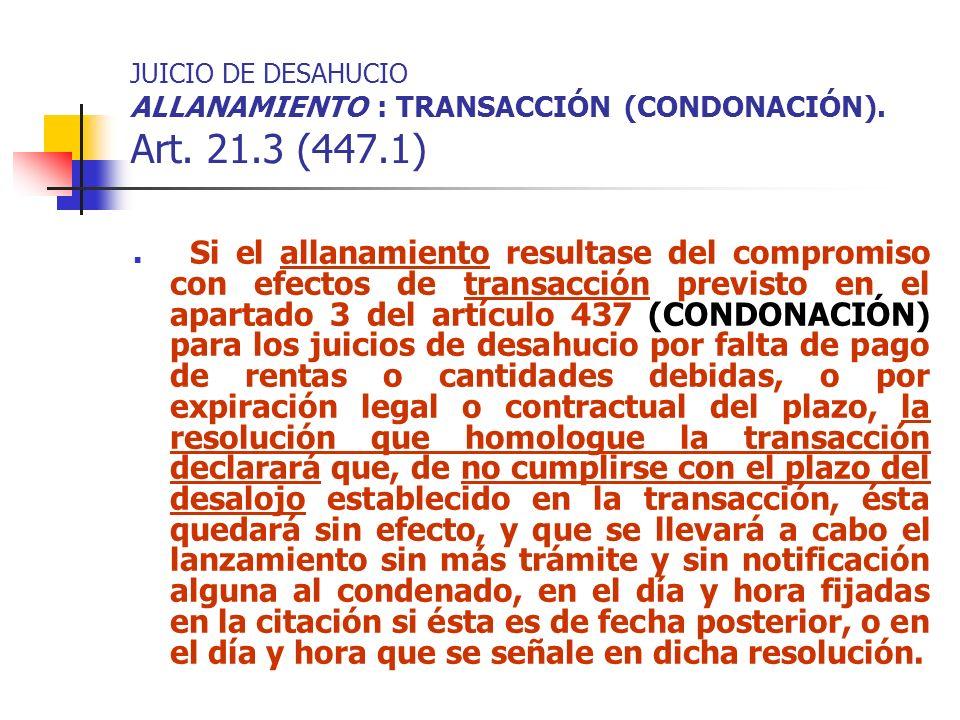 JUICIO DE DESAHUCIO ALLANAMIENTO : TRANSACCIÓN (CONDONACIÓN). Art. 21.3 (447.1) Si el allanamiento resultase del compromiso con efectos de transacción