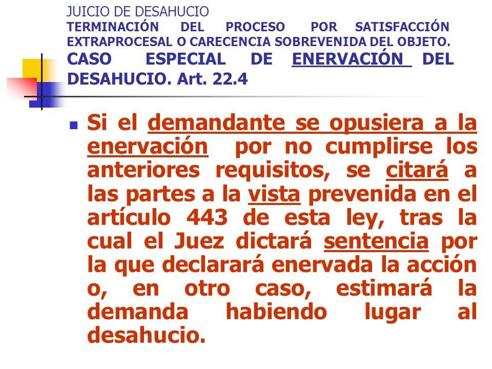 JUICIO DE DESAHUCIO TERMINACIÓN DEL PROCESO POR SATISFACCIÓN EXTRAPROCESAL O CARECENCIA SOBREVENIDA DEL OBJETO. CASO ESPECIAL DE ENERVACIÓN DEL DESAHU