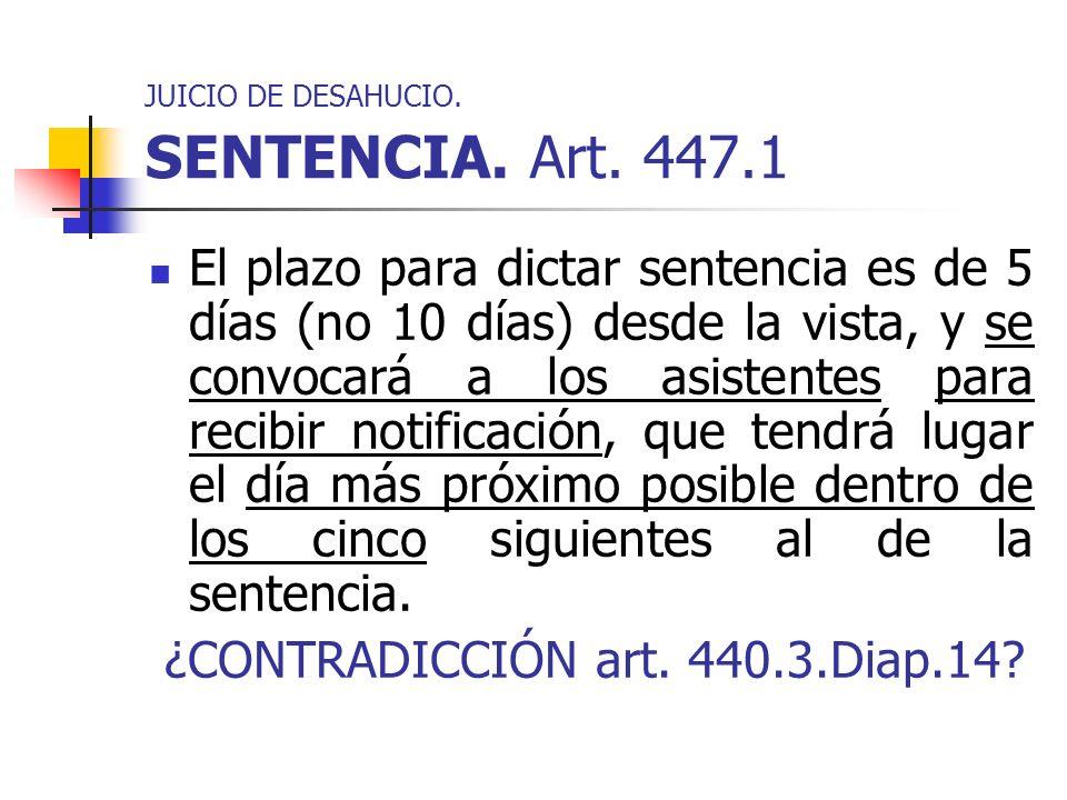JUICIO DE DESAHUCIO. SENTENCIA. Art. 447.1 El plazo para dictar sentencia es de 5 días (no 10 días) desde la vista, y se convocará a los asistentes pa