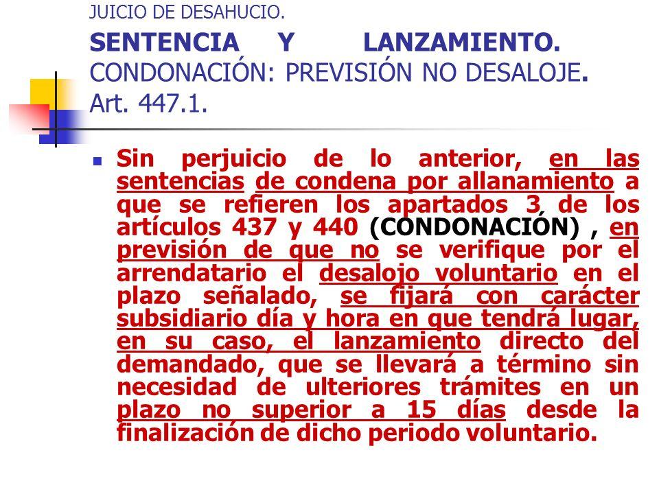 JUICIO DE DESAHUCIO. SENTENCIA Y LANZAMIENTO. CONDONACIÓN: PREVISIÓN NO DESALOJE. Art. 447.1. Sin perjuicio de lo anterior, en las sentencias de conde
