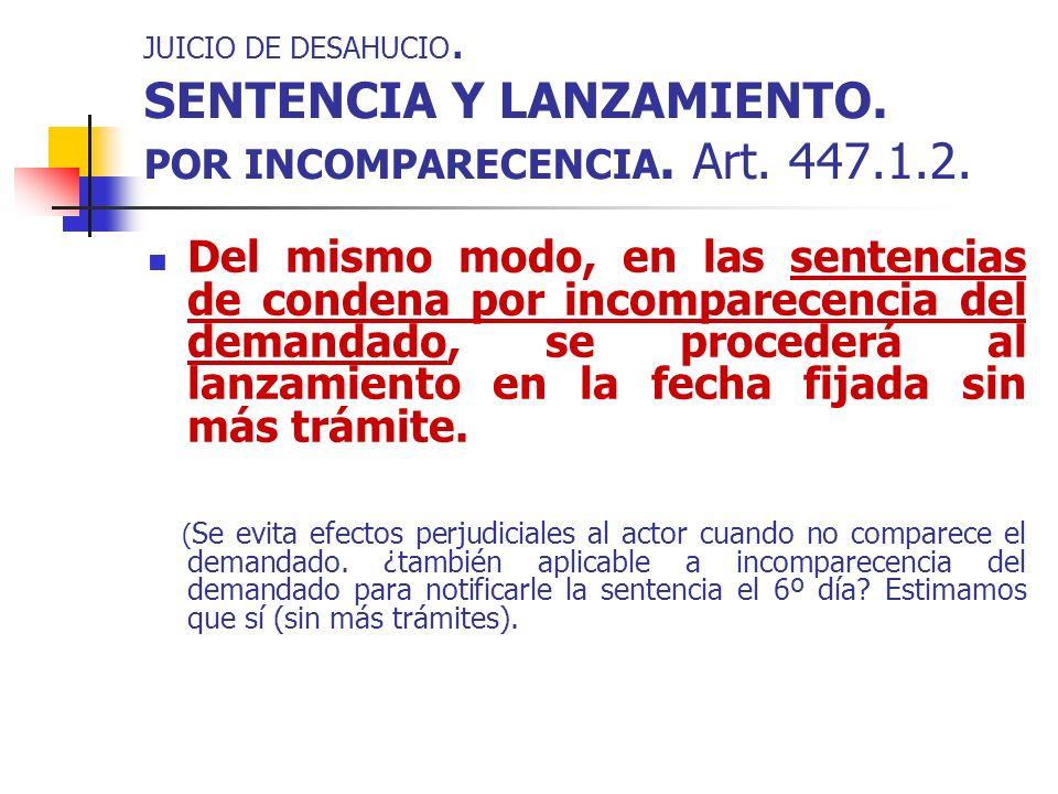 JUICIO DE DESAHUCIO. SENTENCIA Y LANZAMIENTO. POR INCOMPARECENCIA. Art. 447.1.2. Del mismo modo, en las sentencias de condena por incomparecencia del