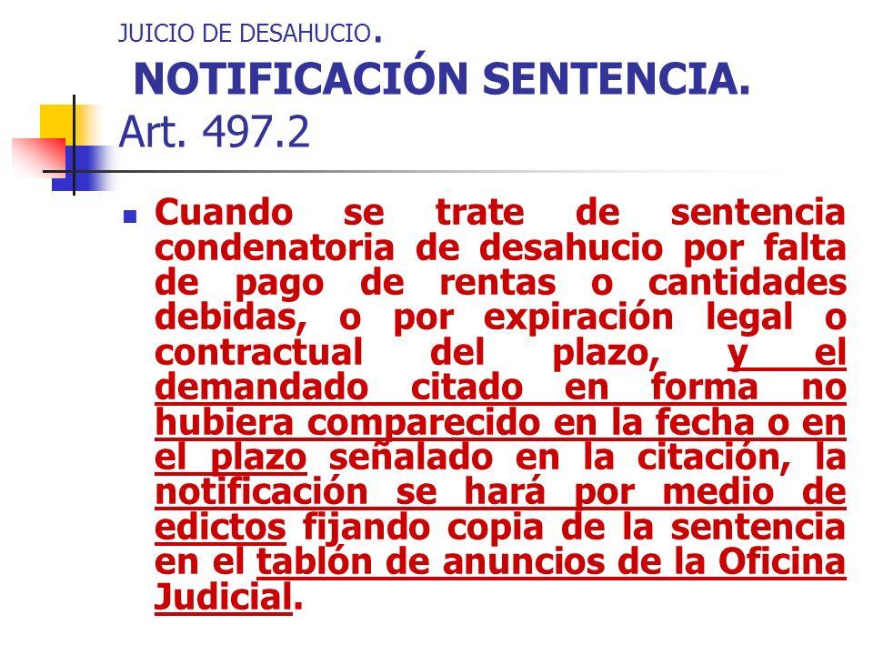JUICIO DE DESAHUCIO. NOTIFICACIÓN SENTENCIA. Art. 497.2 Cuando se trate de sentencia condenatoria de desahucio por falta de pago de rentas o cantidade