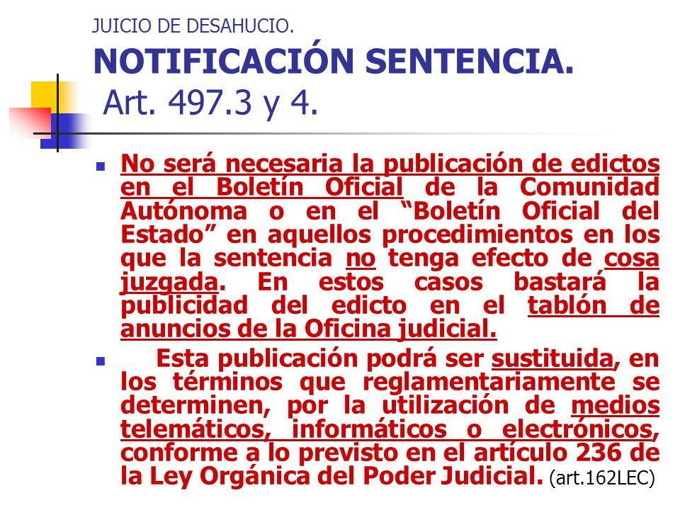 JUICIO DE DESAHUCIO. NOTIFICACIÓN SENTENCIA. Art. 497.3 y 4. No será necesaria la publicación de edictos en el Boletín Oficial de la Comunidad Autónom