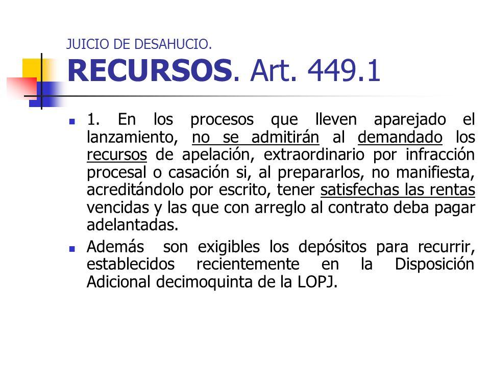 JUICIO DE DESAHUCIO. RECURSOS. Art. 449.1 1. En los procesos que lleven aparejado el lanzamiento, no se admitirán al demandado los recursos de apelaci
