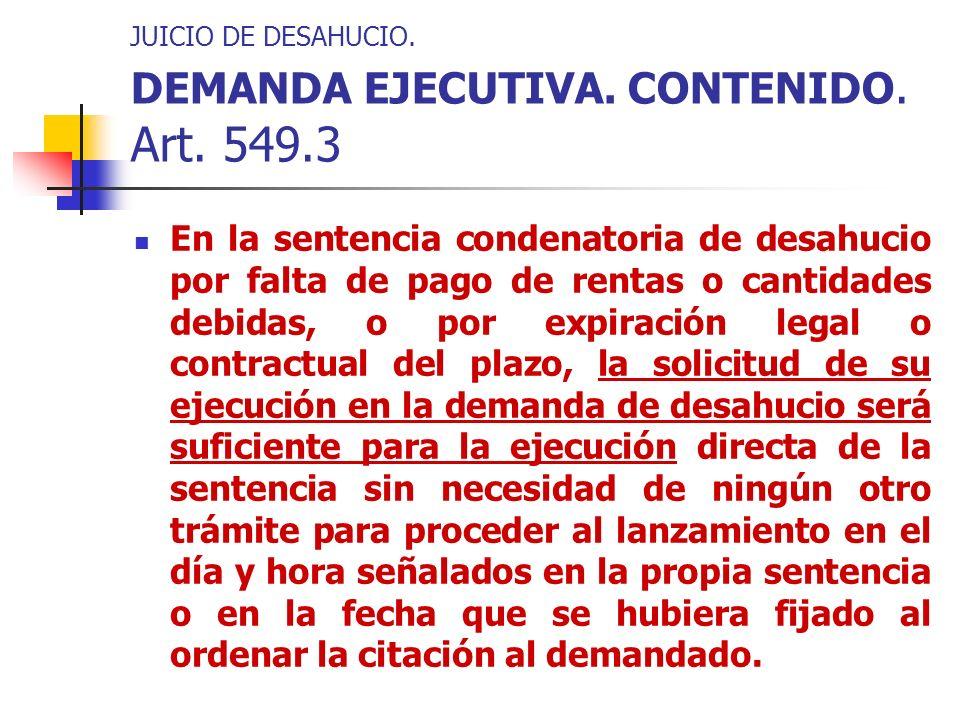 JUICIO DE DESAHUCIO. DEMANDA EJECUTIVA. CONTENIDO. Art. 549.3 En la sentencia condenatoria de desahucio por falta de pago de rentas o cantidades debid